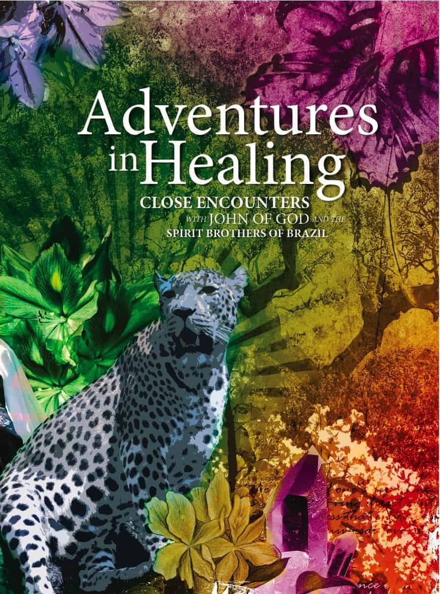 Adventures in Healing- Close Encounters with John of God & the Spirit Brothers of Brazil